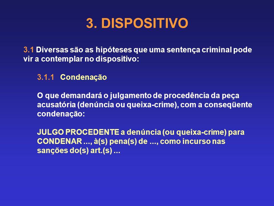 3. DISPOSITIVO 3.1 Diversas são as hipóteses que uma sentença criminal pode vir a contemplar no dispositivo: