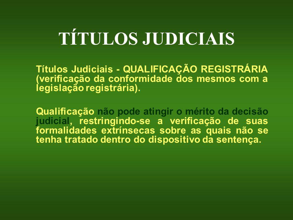 TÍTULOS JUDICIAIS Títulos Judiciais - QUALIFICAÇÃO REGISTRÁRIA (verificação da conformidade dos mesmos com a legislação registrária).