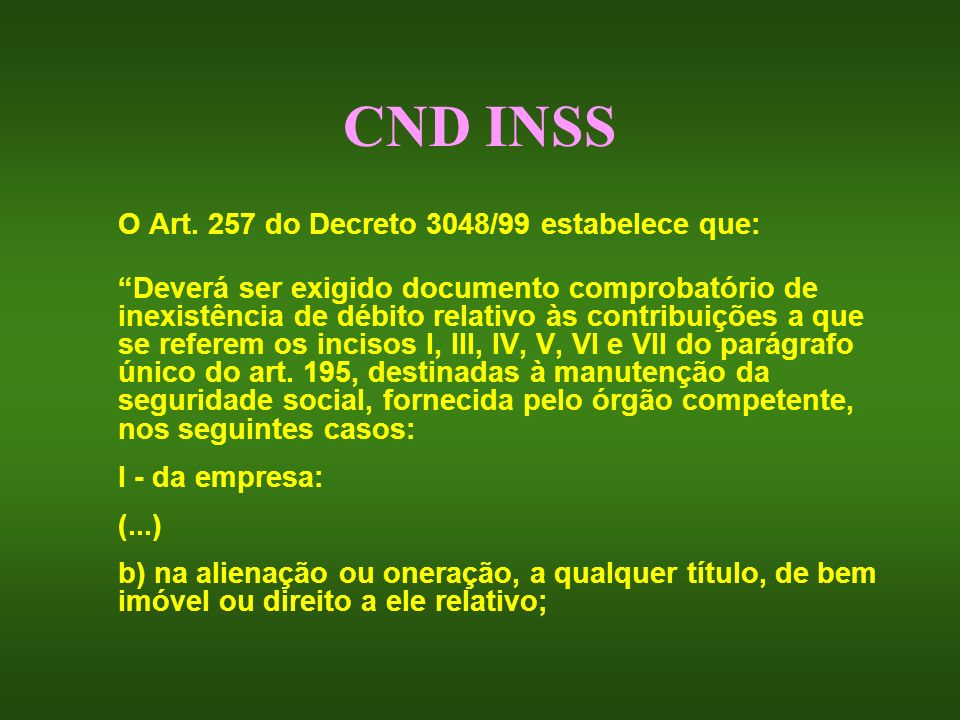 CND INSS O Art. 257 do Decreto 3048/99 estabelece que: