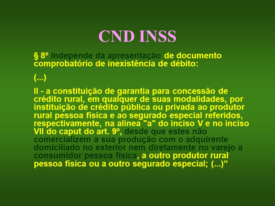 CND INSS § 8º Independe da apresentação de documento comprobatório de inexistência de débito: (...)