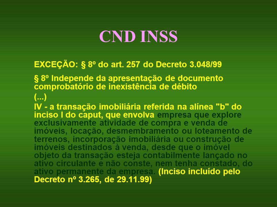 CND INSS EXCEÇÃO: § 8º do art. 257 do Decreto 3.048/99