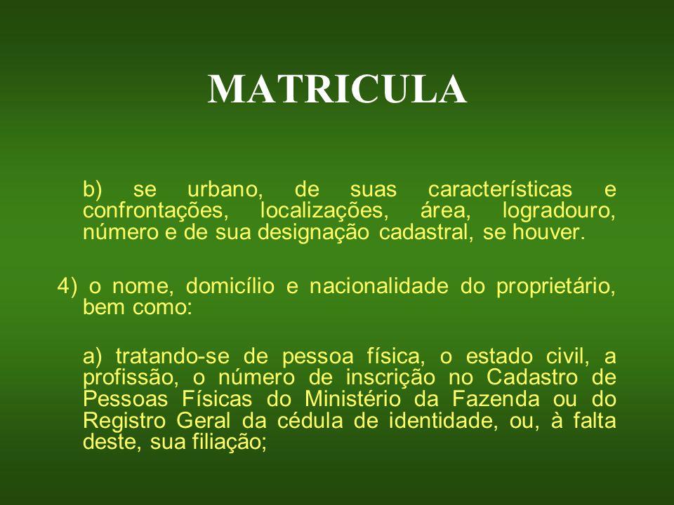 MATRICULA b) se urbano, de suas características e confrontações, localizações, área, logradouro, número e de sua designação cadastral, se houver.