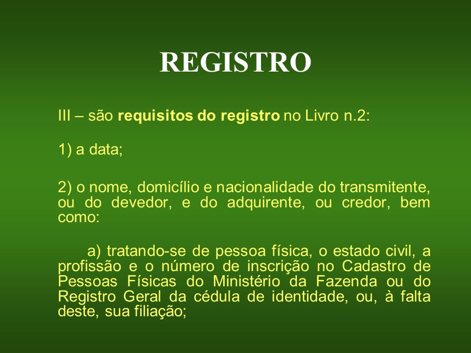 REGISTRO III – são requisitos do registro no Livro n.2: 1) a data;