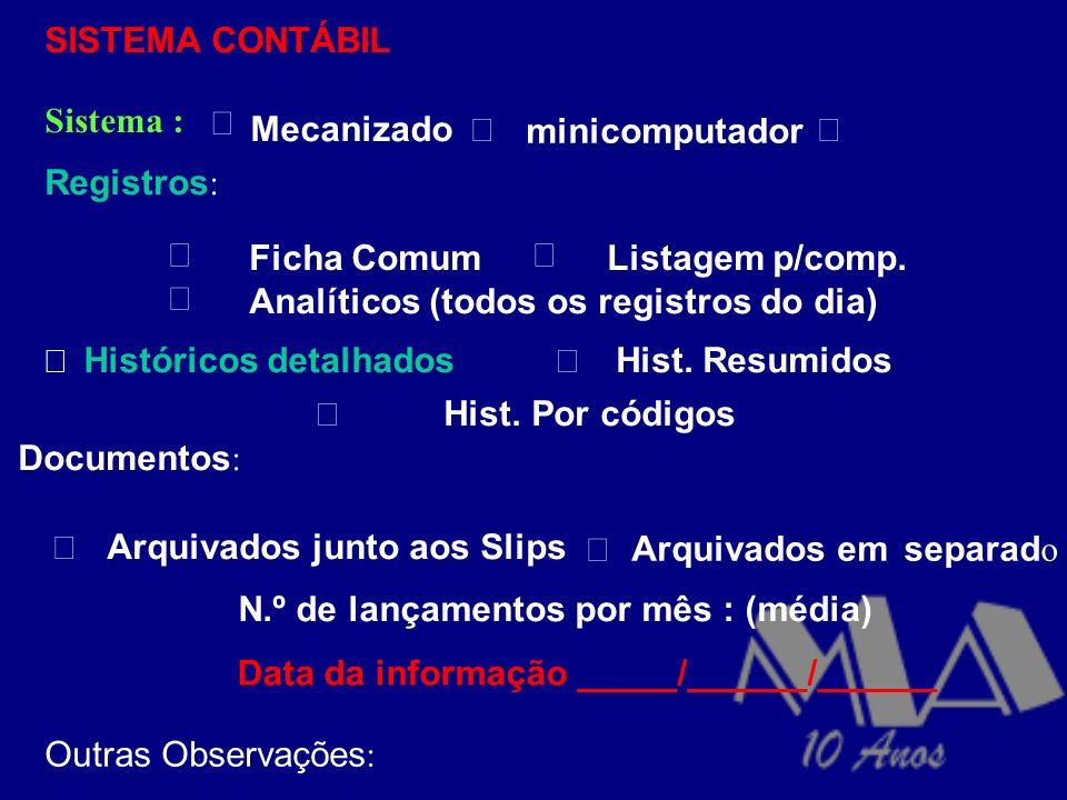 SISTEMA CONTÁBIL Sistema : • Mecanizado. • minicomputador. • Registros: • Ficha Comum. • Listagem p/comp.