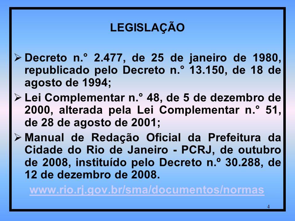 LEGISLAÇÃO Decreto n.° 2.477, de 25 de janeiro de 1980, republicado pelo Decreto n.° 13.150, de 18 de agosto de 1994;