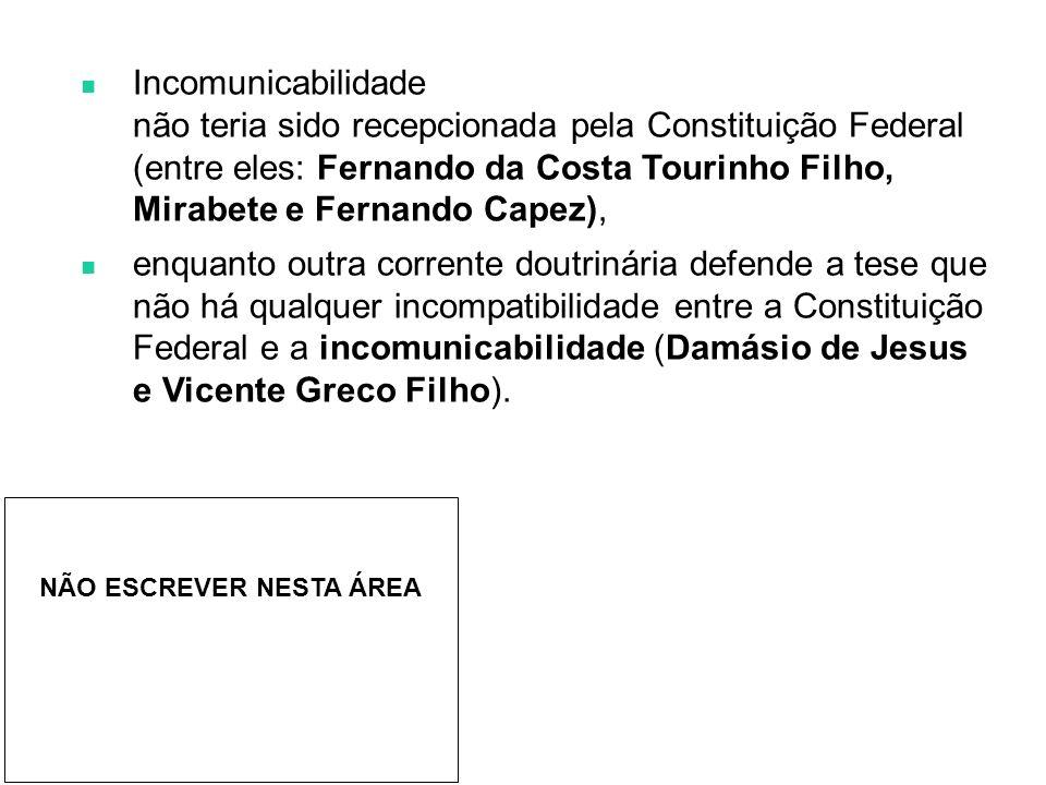 Incomunicabilidade não teria sido recepcionada pela Constituição Federal (entre eles: Fernando da Costa Tourinho Filho, Mirabete e Fernando Capez),