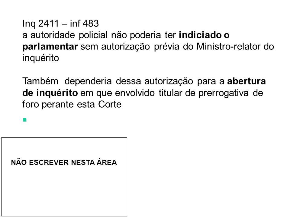 Inq 2411 – inf 483 a autoridade policial não poderia ter indiciado o parlamentar sem autorização prévia do Ministro-relator do inquérito.