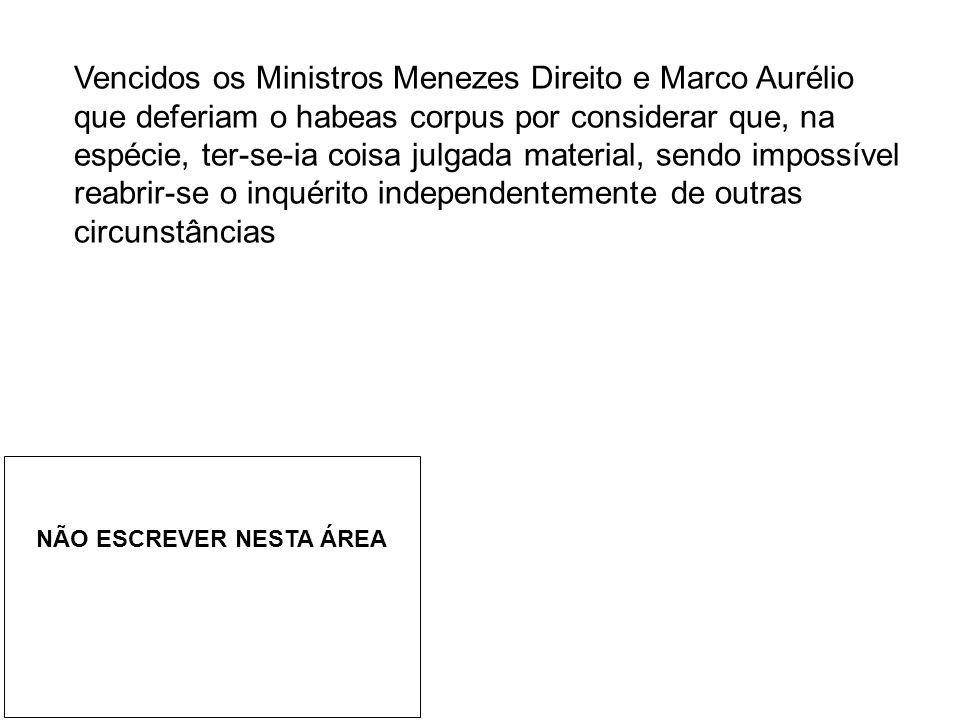 Vencidos os Ministros Menezes Direito e Marco Aurélio que deferiam o habeas corpus por considerar que, na espécie, ter-se-ia coisa julgada material, sendo impossível reabrir-se o inquérito independentemente de outras circunstâncias