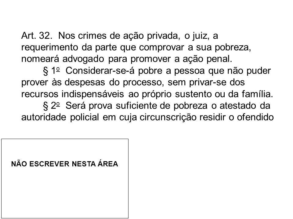 Art. 32. Nos crimes de ação privada, o juiz, a requerimento da parte que comprovar a sua pobreza, nomeará advogado para promover a ação penal.
