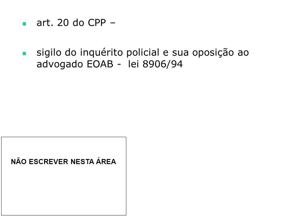 art. 20 do CPP – sigilo do inquérito policial e sua oposição ao advogado EOAB - lei 8906/94