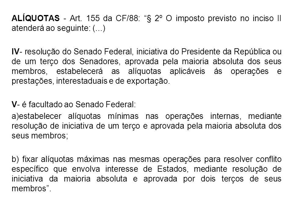 ALÍQUOTAS - Art. 155 da CF/88: § 2º O imposto previsto no inciso II atenderá ao seguinte: (...)
