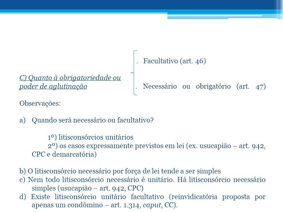 . Facultativo (art. 46) C) Quanto à obrigatoriedade ou. poder de aglutinação . Necessário ou obrigatório (art. 47)