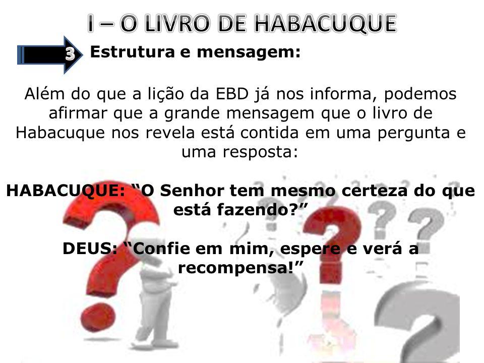 I – O LIVRO DE HABACUQUE 3 Estrutura e mensagem: