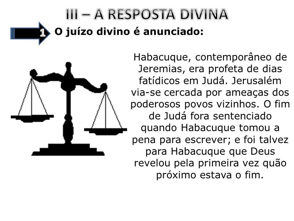 III – A RESPOSTA DIVINA 1 O juízo divino é anunciado: