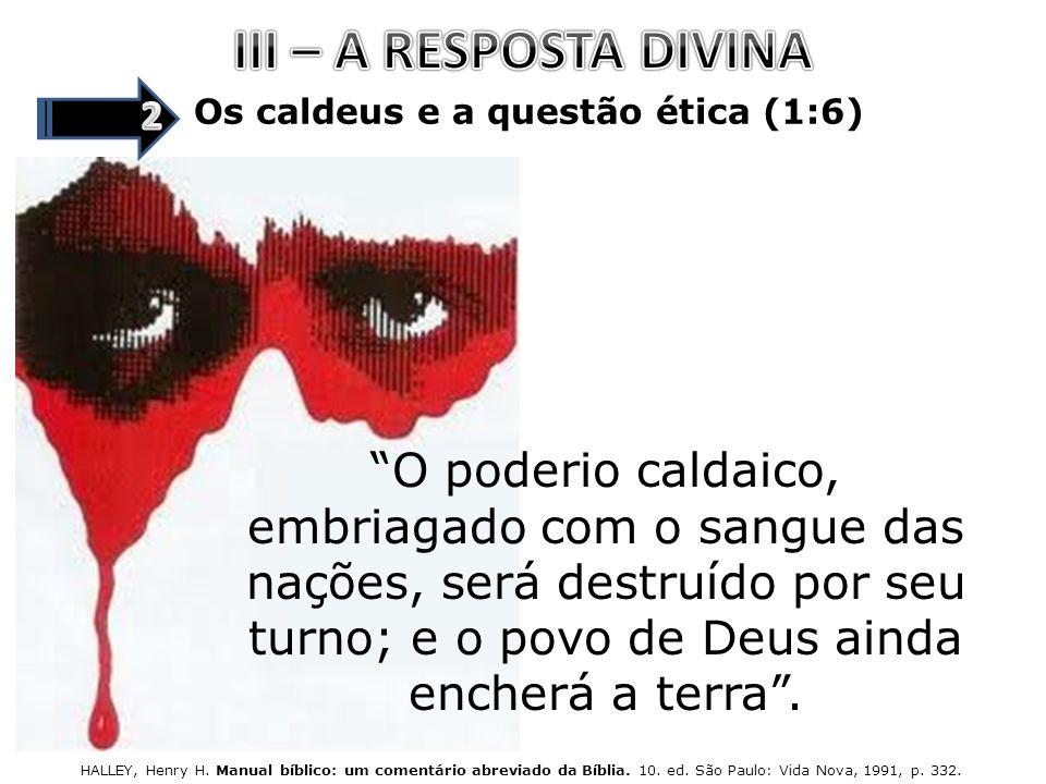 III – A RESPOSTA DIVINA 2. Os caldeus e a questão ética (1:6)