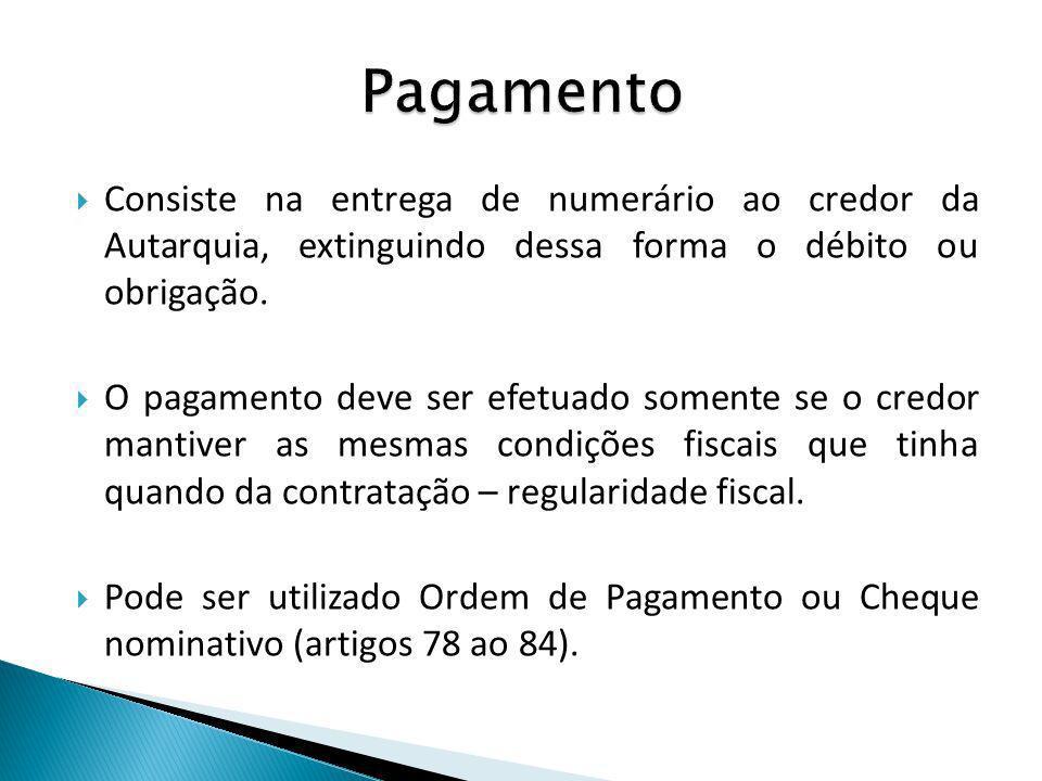 Pagamento Consiste na entrega de numerário ao credor da Autarquia, extinguindo dessa forma o débito ou obrigação.
