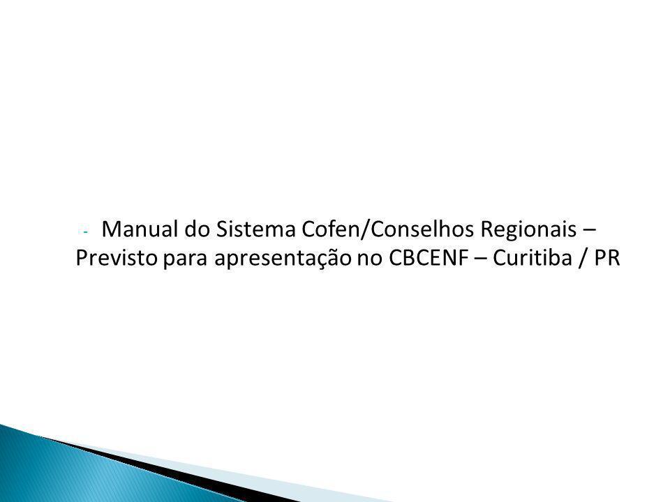 Manual do Sistema Cofen/Conselhos Regionais – Previsto para apresentação no CBCENF – Curitiba / PR