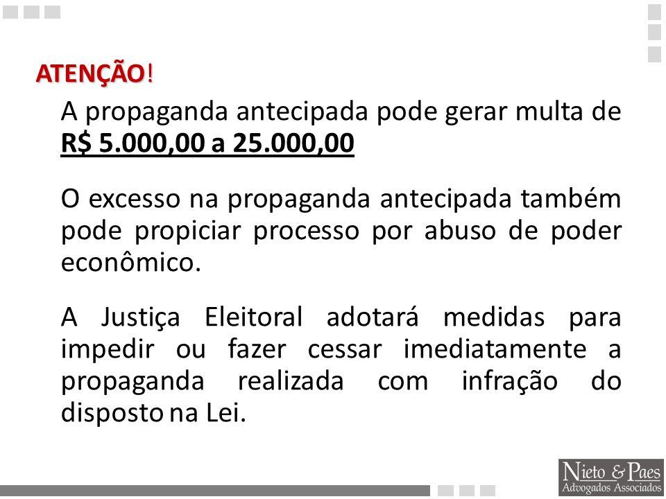 ATENÇÃO! A propaganda antecipada pode gerar multa de R$ 5.000,00 a 25.000,00.
