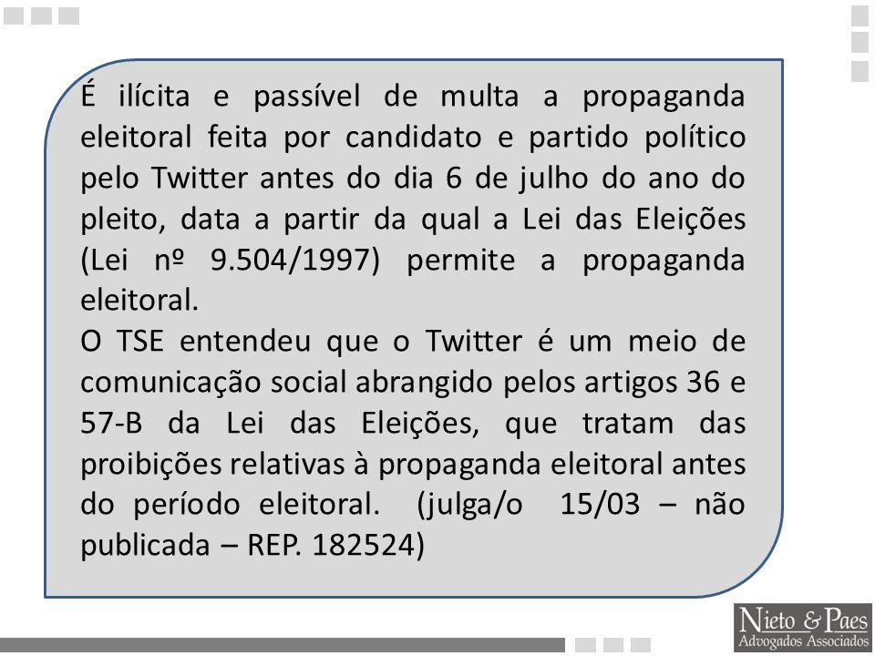 É ilícita e passível de multa a propaganda eleitoral feita por candidato e partido político pelo Twitter antes do dia 6 de julho do ano do pleito, data a partir da qual a Lei das Eleições (Lei nº 9.504/1997) permite a propaganda eleitoral.
