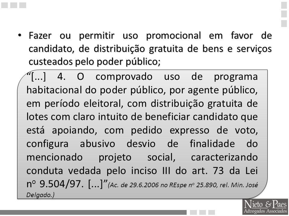 Fazer ou permitir uso promocional em favor de candidato, de distribuição gratuita de bens e serviços custeados pelo poder público;