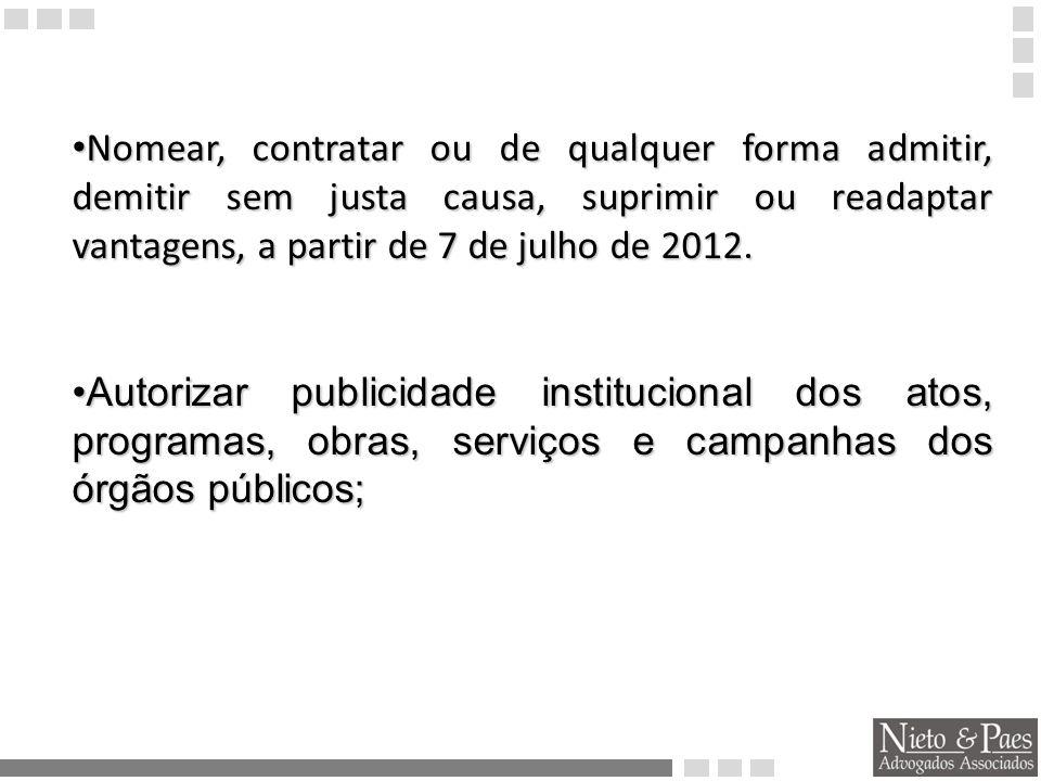 Nomear, contratar ou de qualquer forma admitir, demitir sem justa causa, suprimir ou readaptar vantagens, a partir de 7 de julho de 2012.