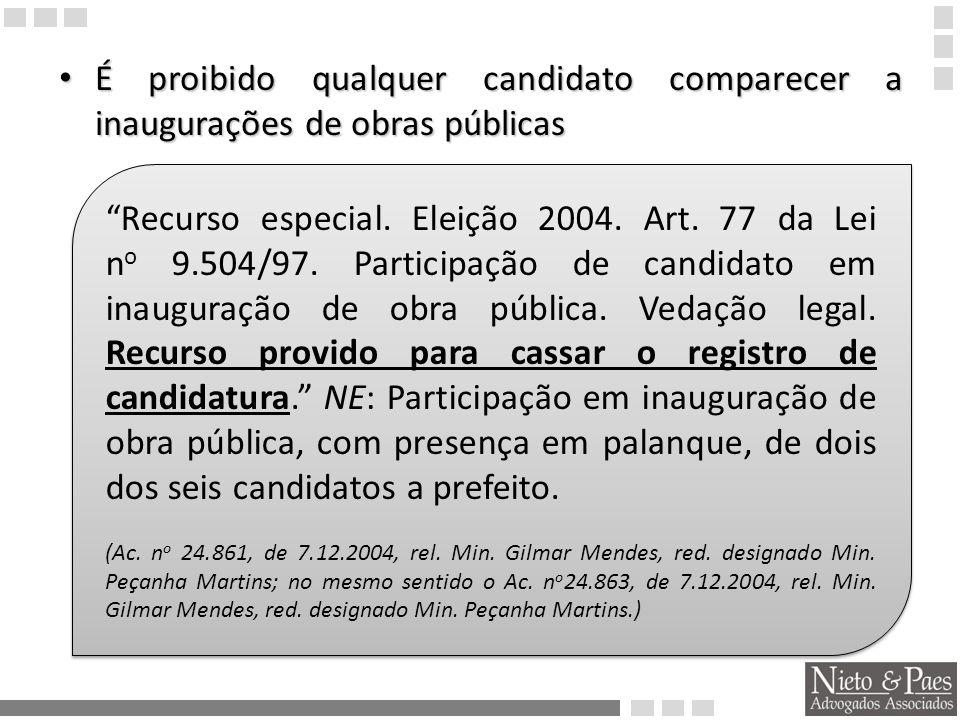 É proibido qualquer candidato comparecer a inaugurações de obras públicas