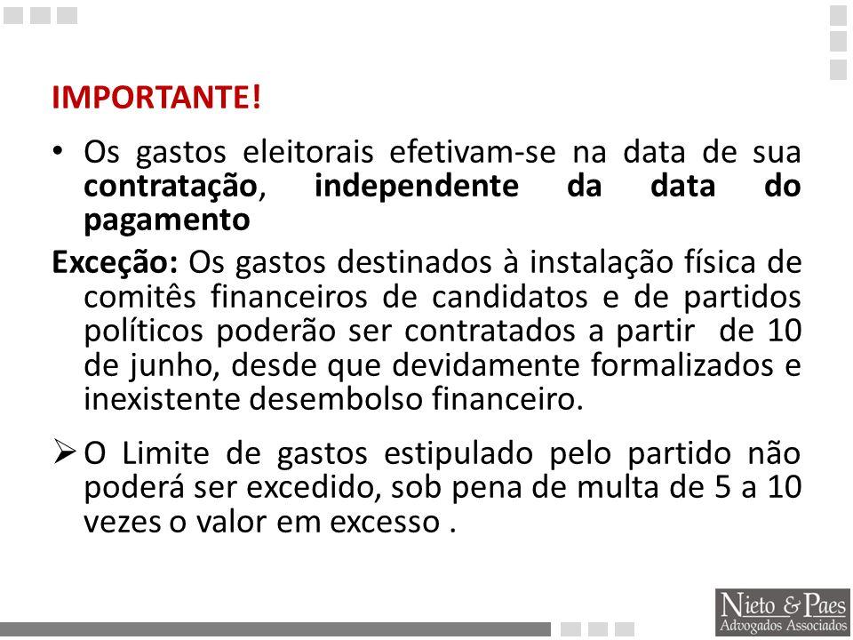 IMPORTANTE! Os gastos eleitorais efetivam-se na data de sua contratação, independente da data do pagamento.
