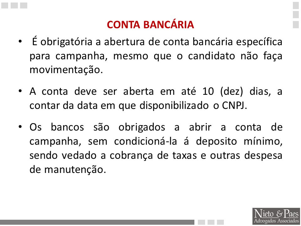 CONTA BANCÁRIA É obrigatória a abertura de conta bancária específica para campanha, mesmo que o candidato não faça movimentação.