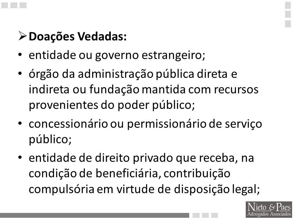 Doações Vedadas: entidade ou governo estrangeiro;