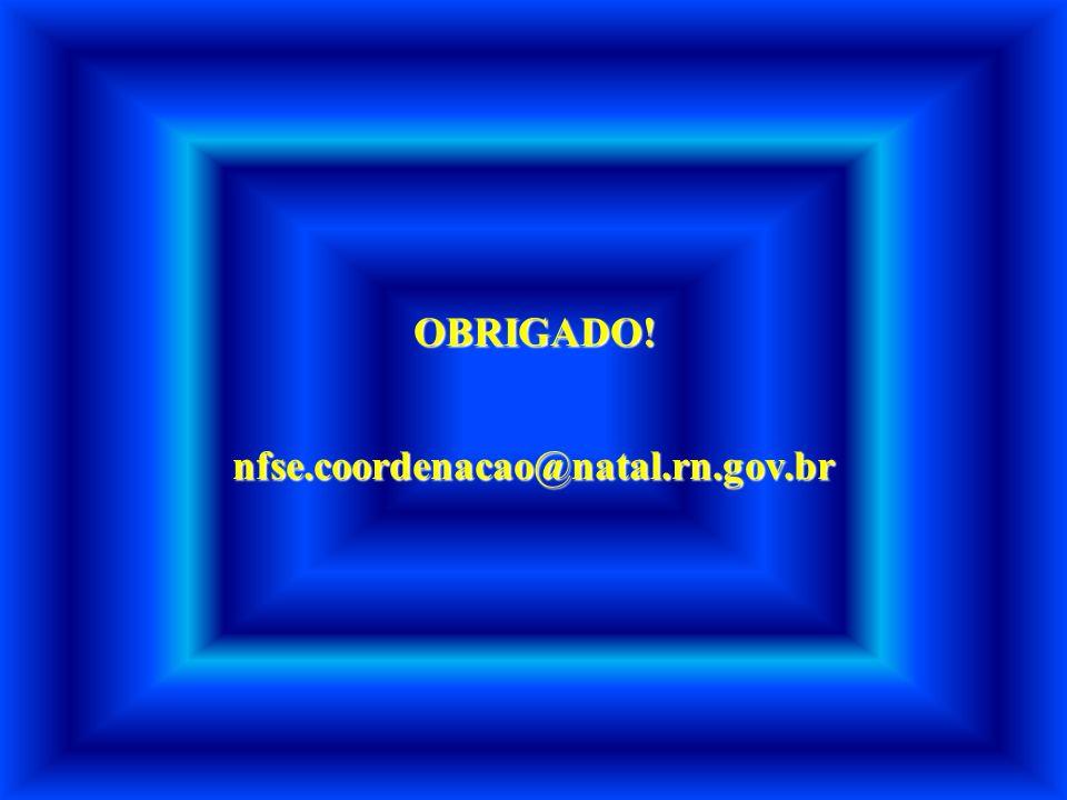 OBRIGADO! nfse.coordenacao@natal.rn.gov.br