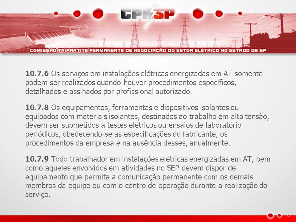 10.7.6 Os serviços em instalações elétricas energizadas em AT somente podem ser realizados quando houver procedimentos específicos, detalhados e assinados por profissional autorizado.