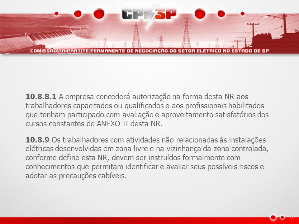10.8.8.1 A empresa concederá autorização na forma desta NR aos trabalhadores capacitados ou qualificados e aos profissionais habilitados que tenham participado com avaliação e aproveitamento satisfatórios dos cursos constantes do ANEXO II desta NR.