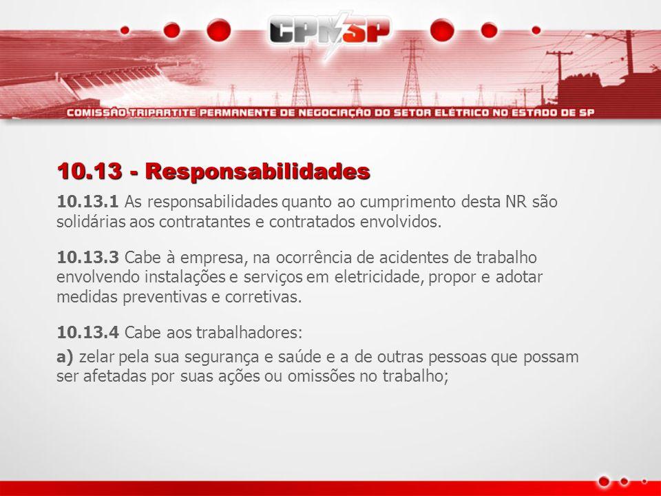 10.13 - Responsabilidades 10.13.1 As responsabilidades quanto ao cumprimento desta NR são solidárias aos contratantes e contratados envolvidos.