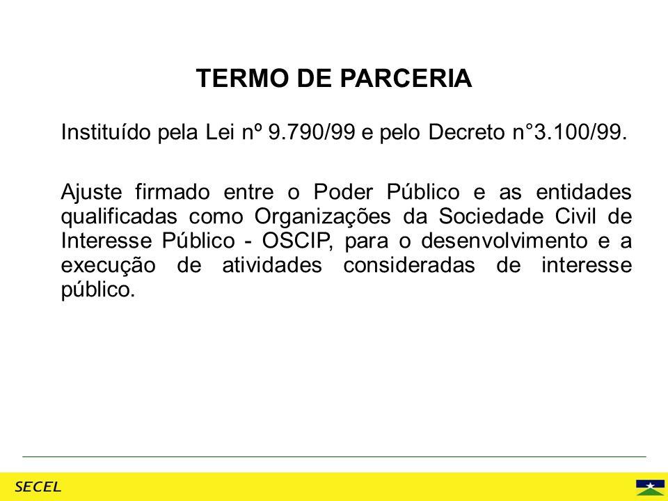 TERMO DE PARCERIA Instituído pela Lei nº 9.790/99 e pelo Decreto n°3.100/99.