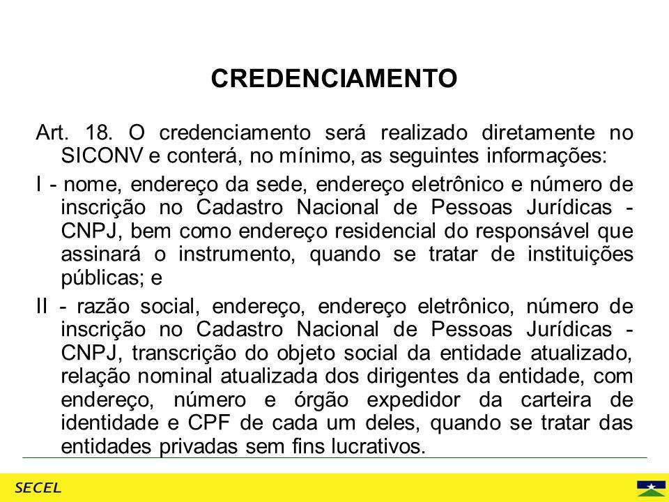 CREDENCIAMENTO Art. 18. O credenciamento será realizado diretamente no SICONV e conterá, no mínimo, as seguintes informações: