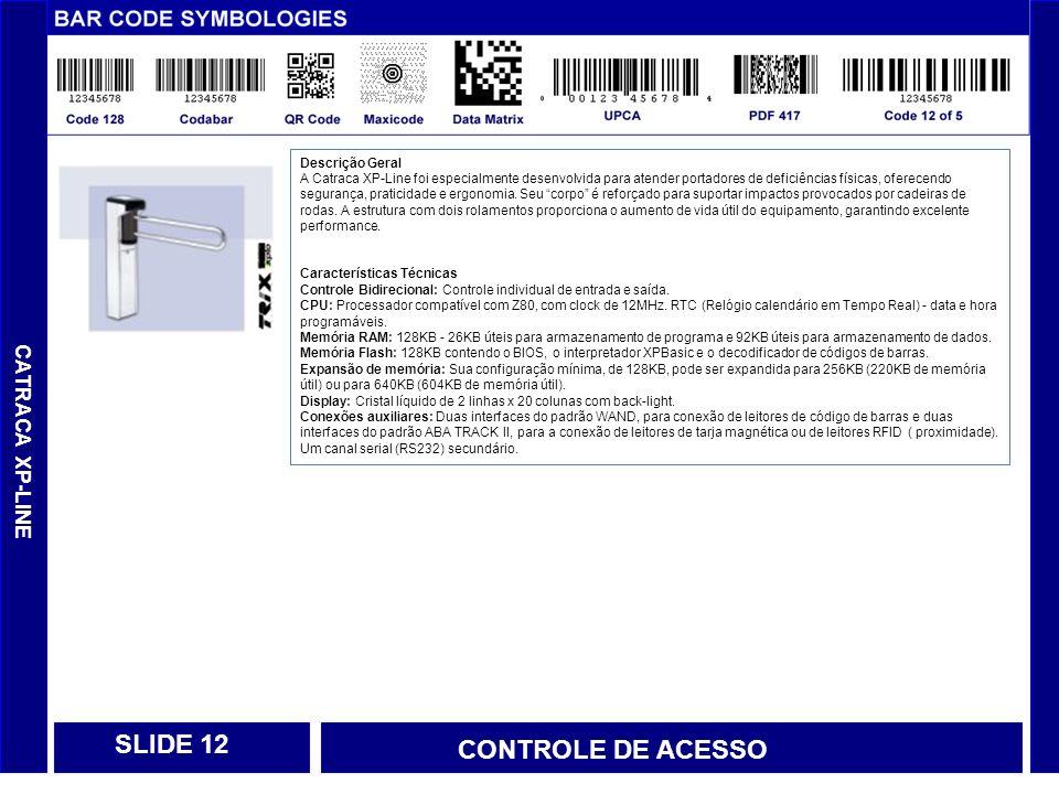 SLIDE 12 CONTROLE DE ACESSO CATRACA XP-LINE Descrição Geral
