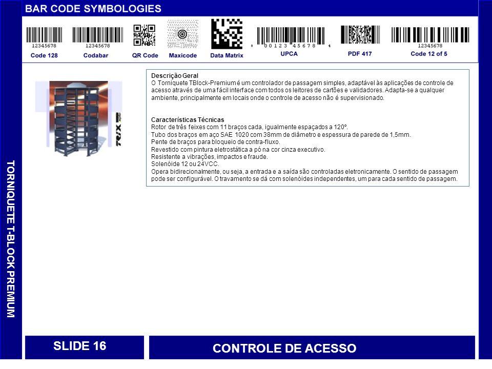 SLIDE 16 CONTROLE DE ACESSO TORNIQUETE T-BLOCK PREMIUM Descrição Geral
