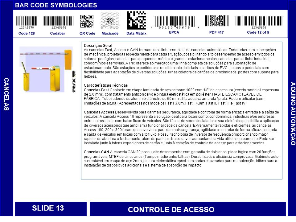 SLIDE 13 CONTROLE DE ACESSO CANCELAS AQUINO AUTOMAÇÃO Descrição Geral