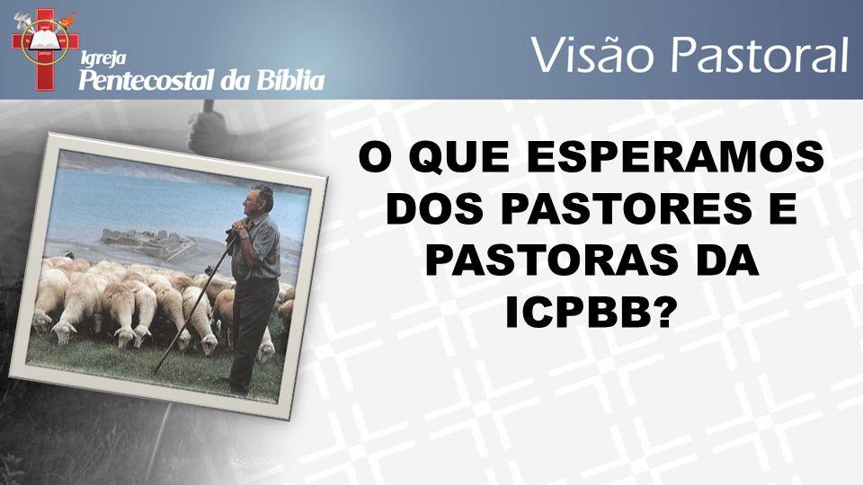 O QUE ESPERAMOS DOS PASTORES E PASTORAS DA ICPBB