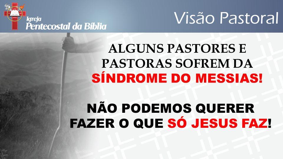 ALGUNS PASTORES E PASTORAS SOFREM DA SÍNDROME DO MESSIAS!