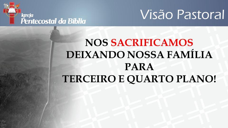 DEIXANDO NOSSA FAMÍLIA PARA TERCEIRO E QUARTO PLANO!