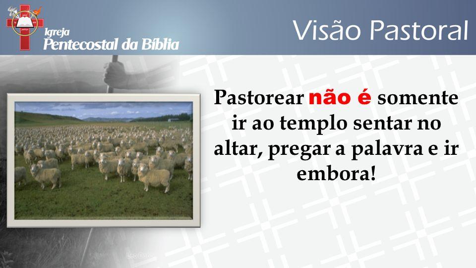 Pastorear não é somente ir ao templo sentar no altar, pregar a palavra e ir embora!