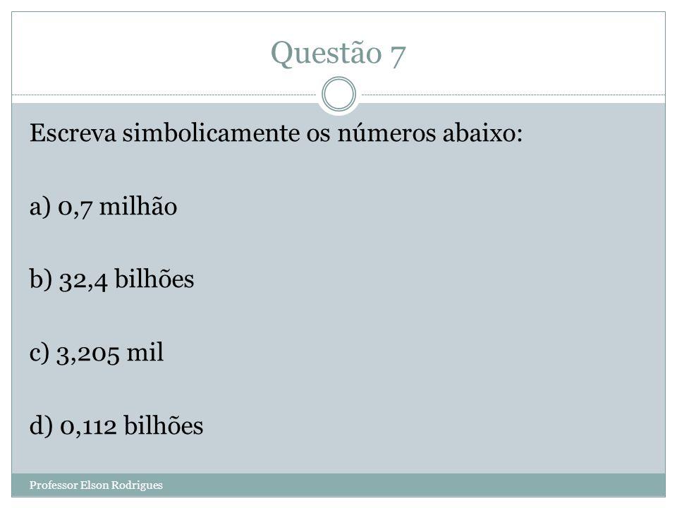 Questão 7 Escreva simbolicamente os números abaixo: a) 0,7 milhão