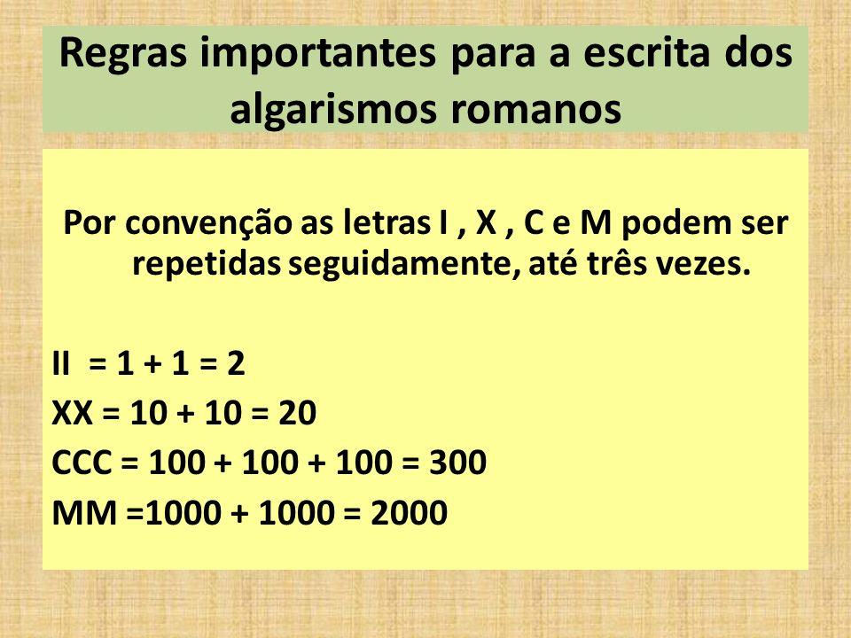 Regras importantes para a escrita dos algarismos romanos