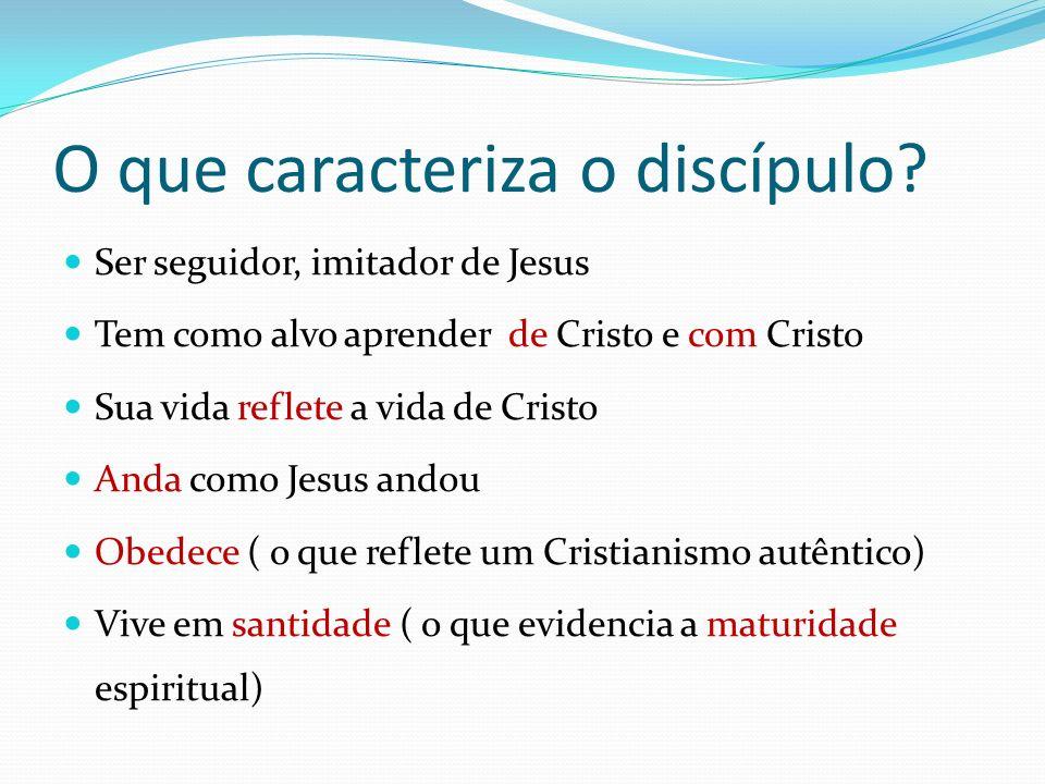O que caracteriza o discípulo