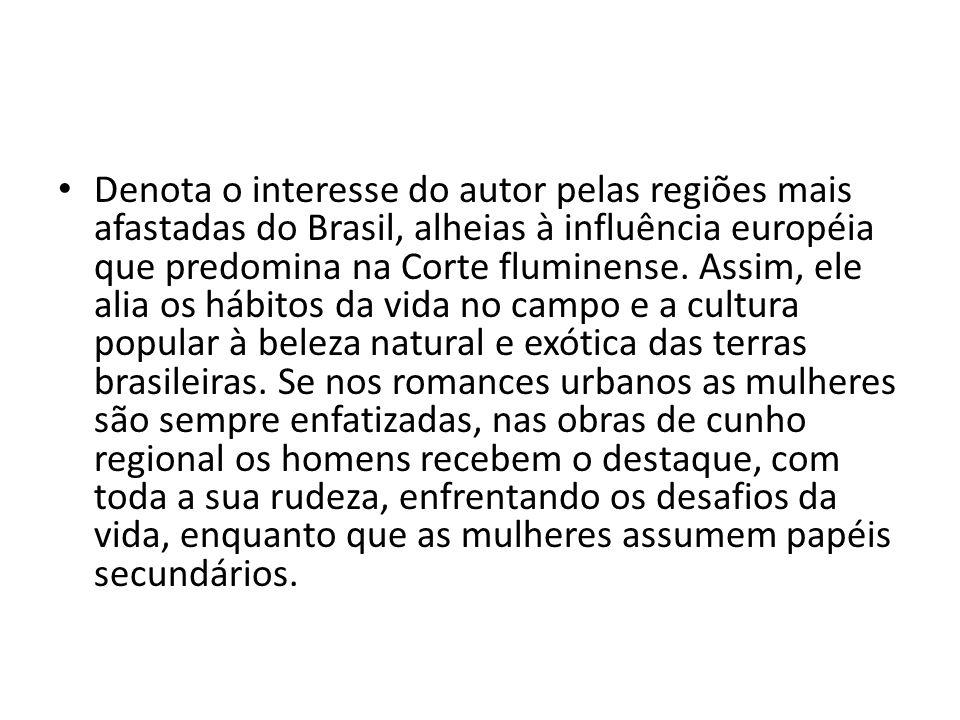 Denota o interesse do autor pelas regiões mais afastadas do Brasil, alheias à influência européia que predomina na Corte fluminense.