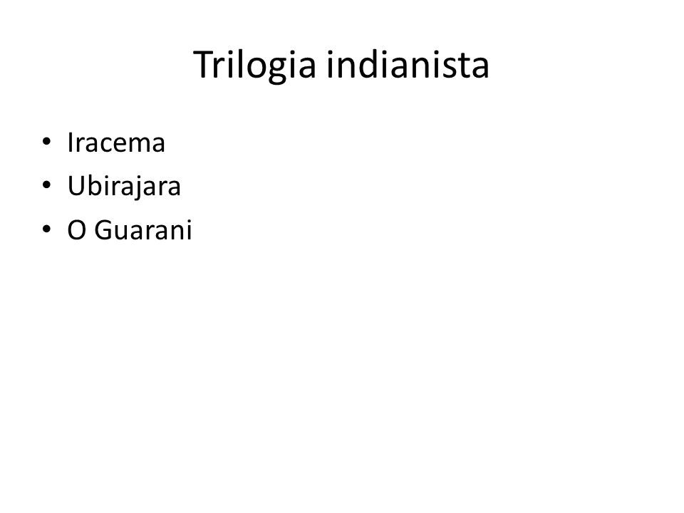 Trilogia indianista Iracema Ubirajara O Guarani