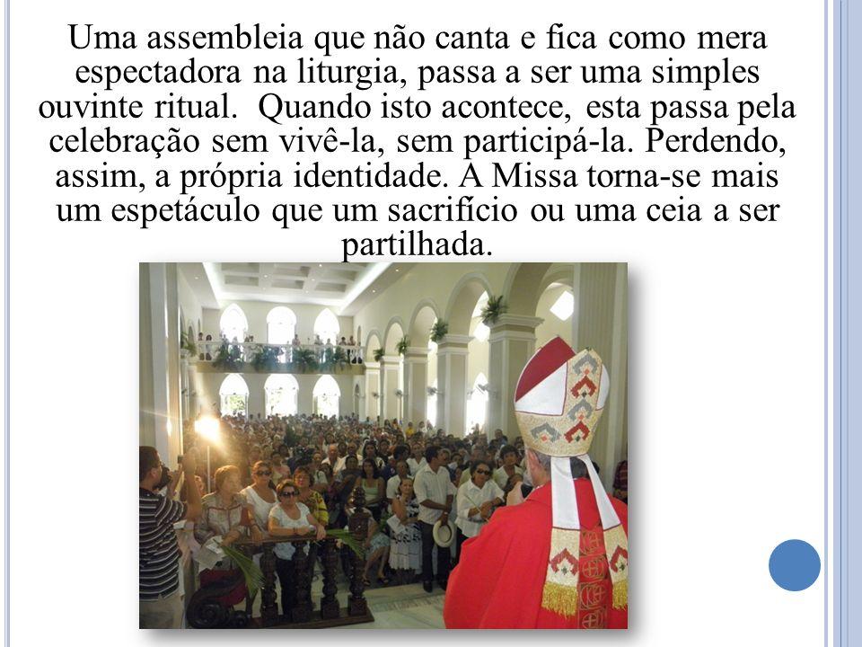 Uma assembleia que não canta e fica como mera espectadora na liturgia, passa a ser uma simples ouvinte ritual.