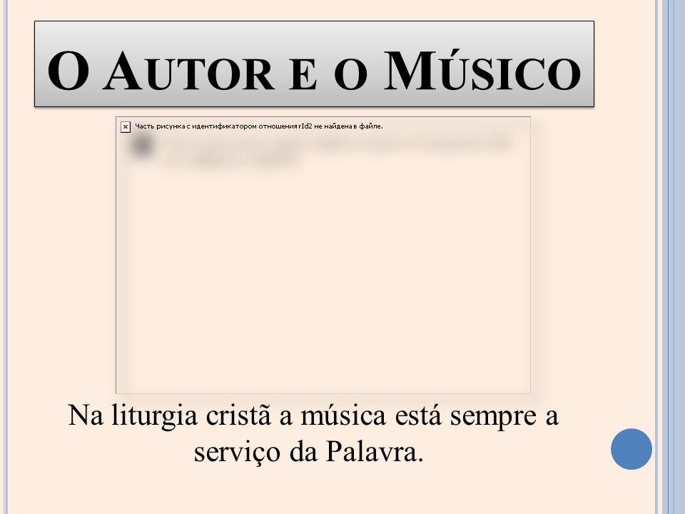 Na liturgia cristã a música está sempre a serviço da Palavra.