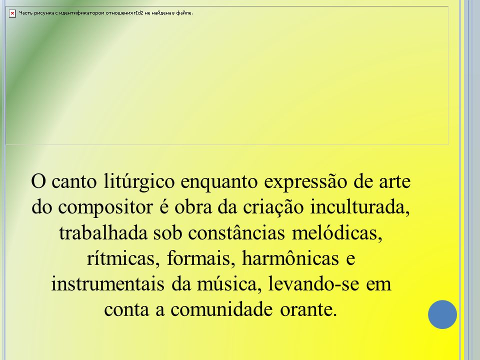 O canto litúrgico enquanto expressão de arte do compositor é obra da criação inculturada, trabalhada sob constâncias melódicas, rítmicas, formais, harmônicas e instrumentais da música, levando-se em conta a comunidade orante.
